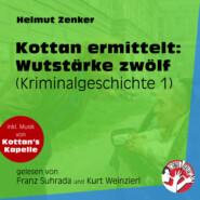 Wutstärke zwölf - Kottan ermittelt - Kriminalgeschichten, Folge 1 (Ungekürzt)