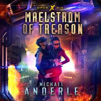 Maelstrom of Treason - Opus X, Book 6 (Unabridged)