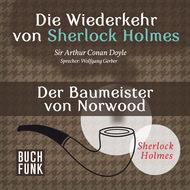 Sherlock Holmes - Die Wiederkehr von Sherlock Holmes: Der Baumeister von Norwood (Ungekürzt)