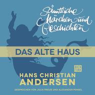 H. C. Andersen: Sämtliche Märchen und Geschichten, Das alte Haus