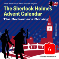 The Redeemer\'s Coming - The Sherlock Holmes Advent Calendar, Day 6 (Unabridged)