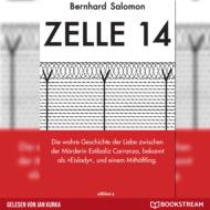 Zelle 14 - Die wahre Geschichte der Liebe zwischen der Mörderin Estibaliz Carranza, bekannt als Eislady, und einem Mithäftling (Ungekürzt)