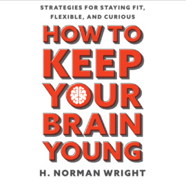 How to Keep Your Brain Young - Strategies for Staying Fit, Flexible, and Curious (Unabridged)