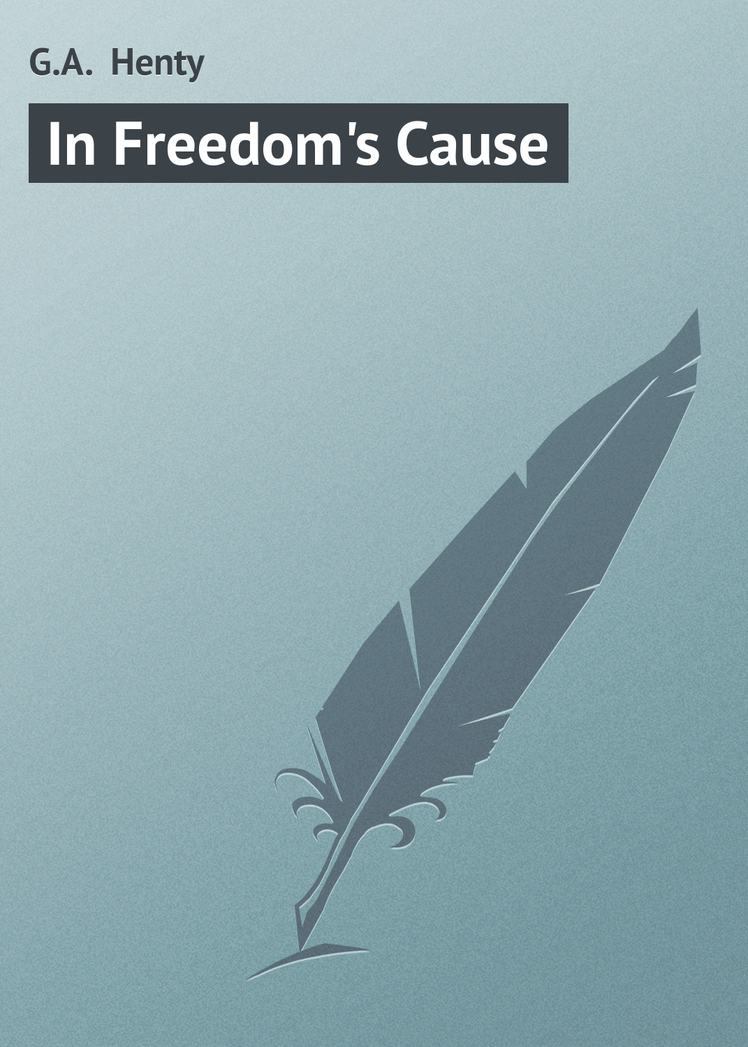 лучшая цена Henty George Alfred In Freedom's Cause