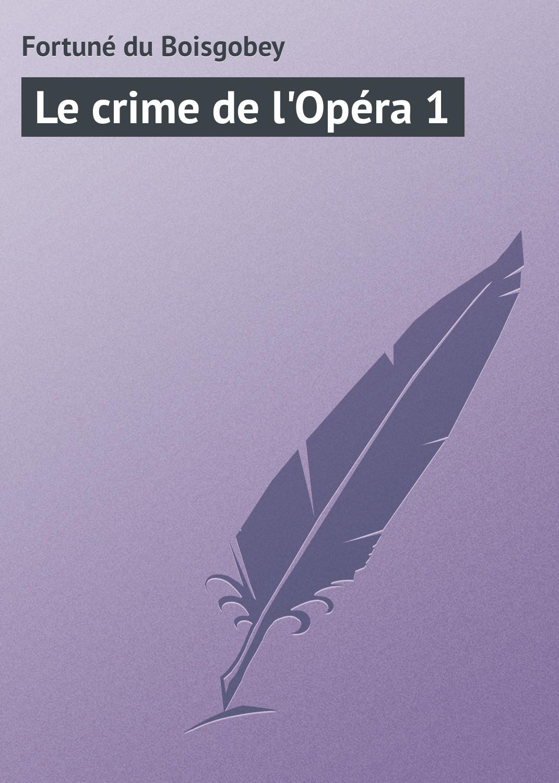 Fortuné du Boisgobey Le crime de l'Opéra 1 henri joly le combat contre le crime