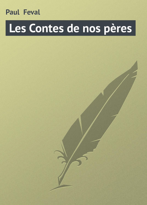 Paul Feval Les Contes de nos pères flat paul nos femmes de lettres
