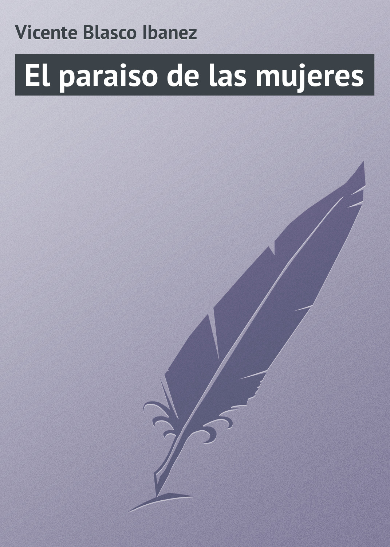 Vicente Blasco Ibanez El paraiso de las mujeres ibanez imss10 p6