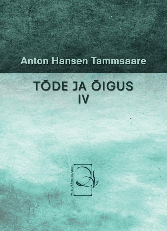 Антон Хансен Таммсааре Tõde ja õigus IV антон хансен таммсааре sex appeal