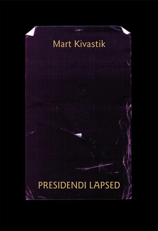 Mart Kivastik Presidendi lapsed : lugu kahes vaatuses, 17 pildis proloogi ja epiloogiga aili paju kohtumine lennart meriga
