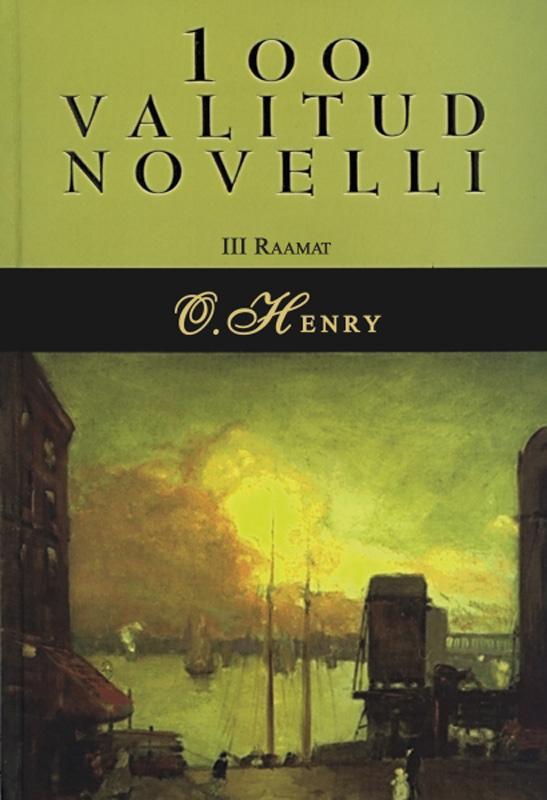 О. Генри 100 valitud novelli. 3. raamat ernst enno valitud värsid isbn 9789949530069