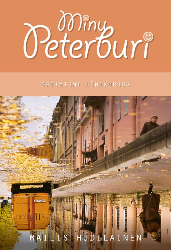 Mailis Hudilainen Minu Peterburi. Optimismi lühikursus