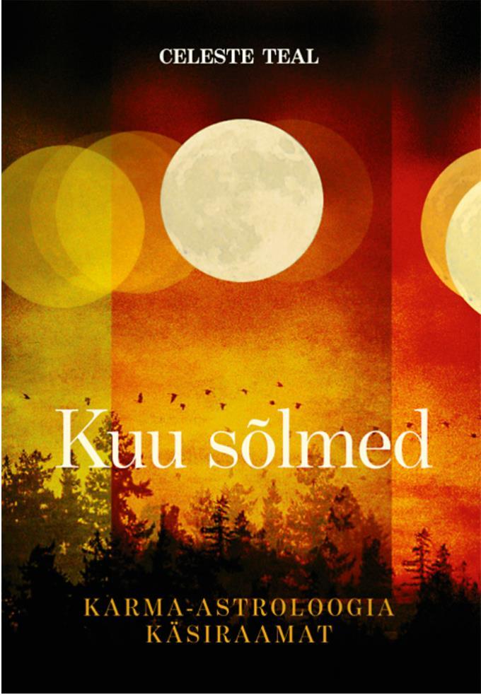Фото - Celeste Teal Kuu sõlmed. Karma-astroloogia käsiraamat siim veskimees kuu ordu