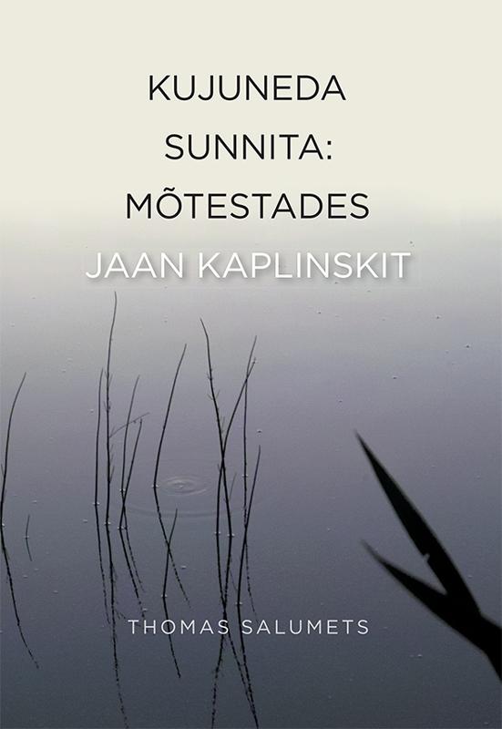 Thomas Salumets Kujuneda sunnita. Mõistmaks Jaan Kaplinskit jaan bergmann j bergmann i laulud isbn 9789949546015