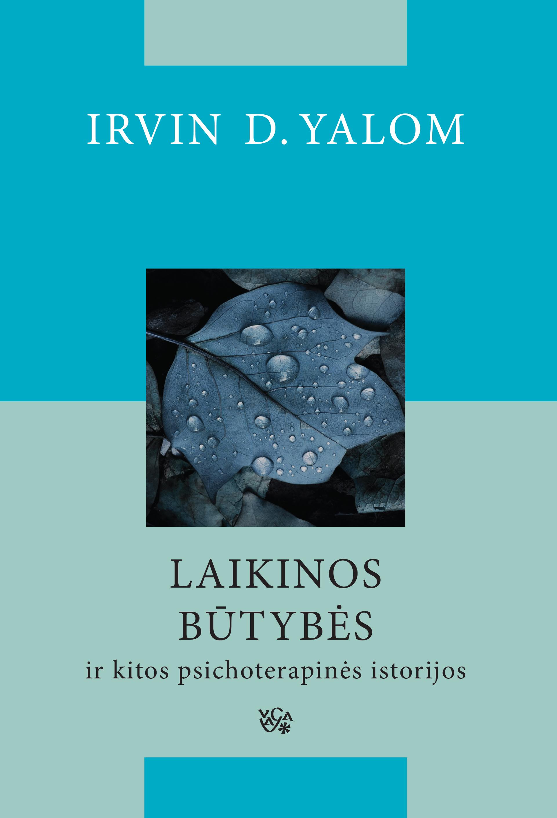 Irvin D. Yalom Laikinos būtybės ir kitos psichoterapinės istorijos irvin d yalom laikinos būtybės ir kitos psichoterapinės istorijos
