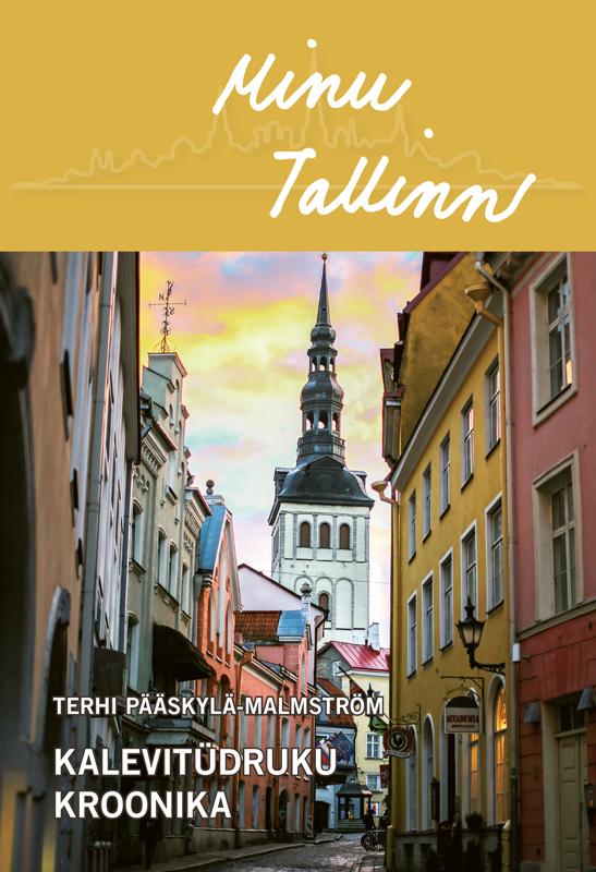 Terhi Pääskylä-Malmström Minu Tallinn. Kalevitüdruku kroonika reeli reinaus vanalinna detektiivid mustpeade maalid