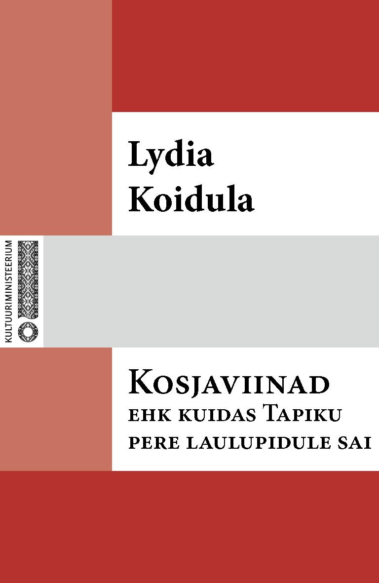 Lydia Koidula Kosjaviinad ehk Kuidas Tapiku pere laulupidule sai lydia koidula jutud ojamölder ja tema minia