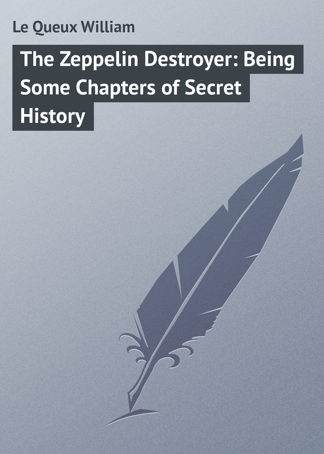 цена на Le Queux William The Zeppelin Destroyer: Being Some Chapters of Secret History