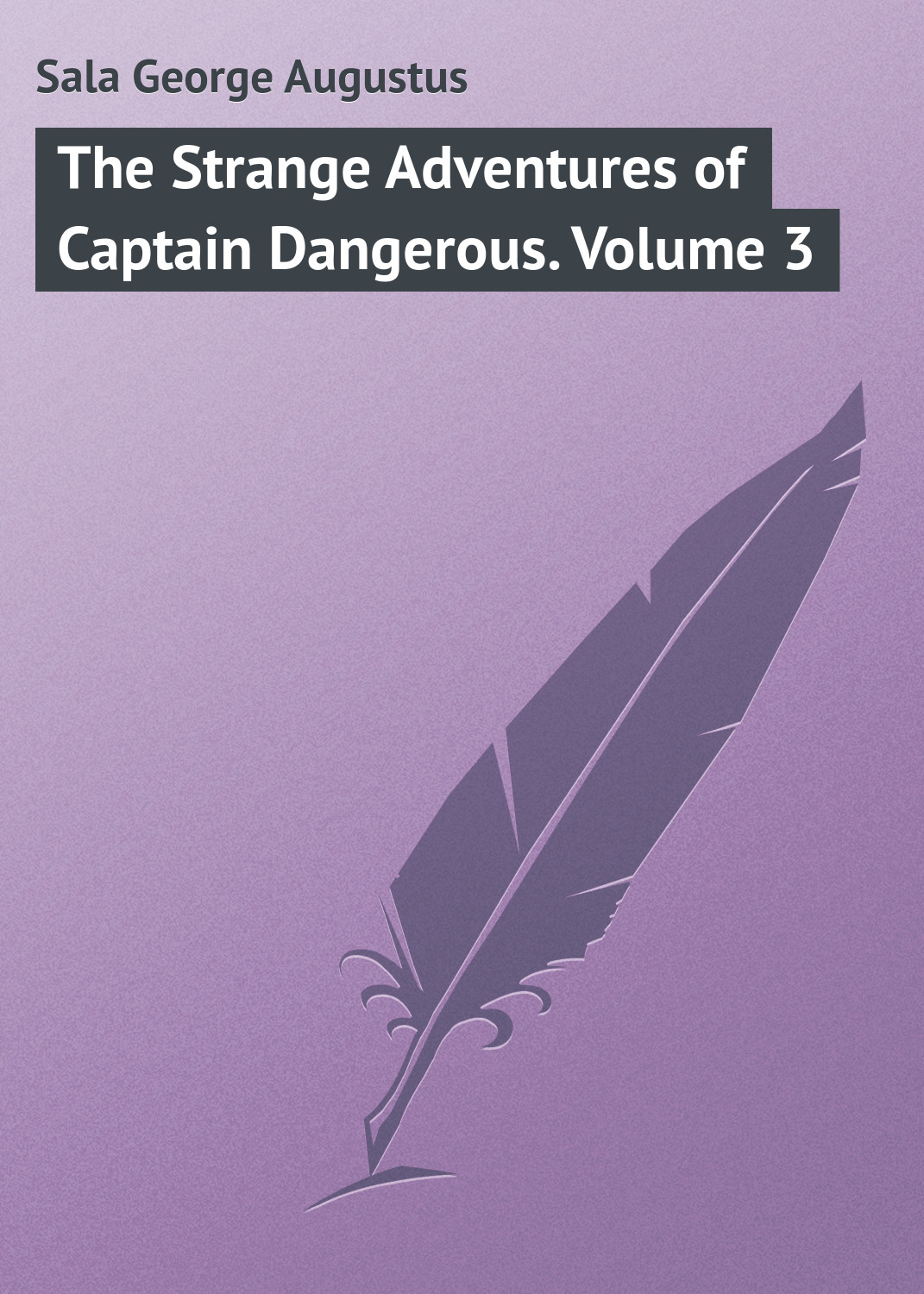Sala George Augustus The Strange Adventures of Captain Dangerous. Volume 3