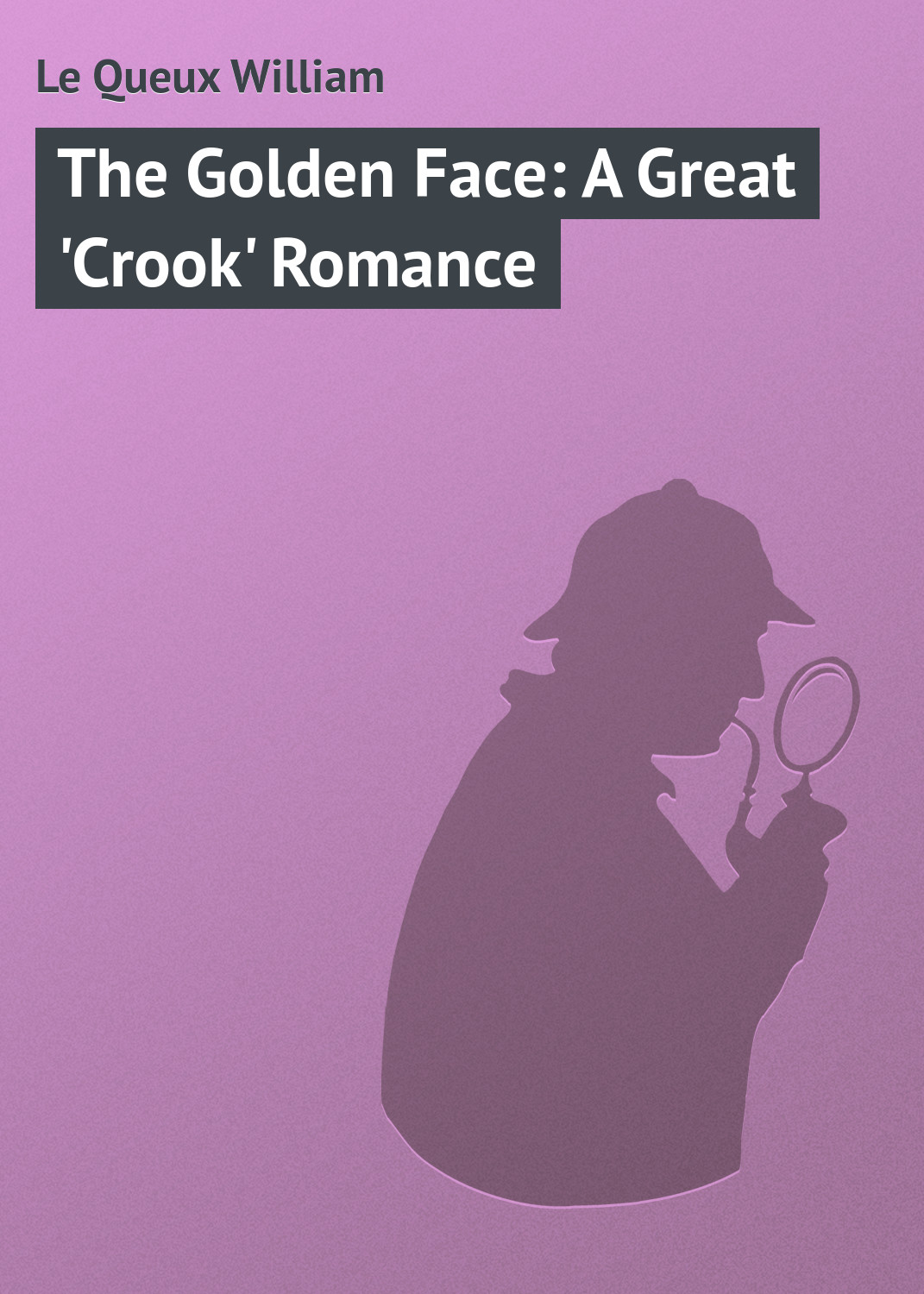 цена Le Queux William The Golden Face: A Great 'Crook' Romance