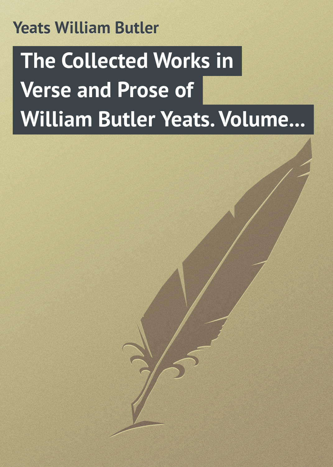 William Butler Yeats The Collected Works in Verse and Prose of William Butler Yeats. Volume 3 of 8. The Countess Cathleen. The Land of Heart's Desire. The Unicorn from the Stars william butler yeats the tables of the law