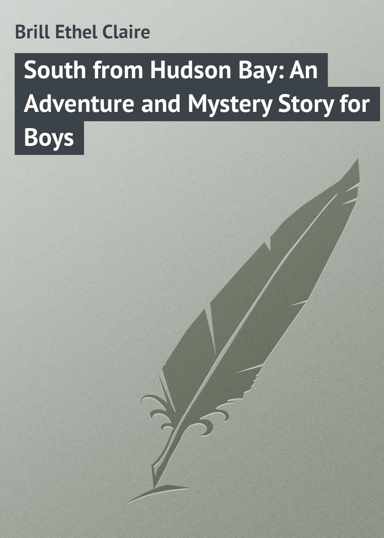 цены на Brill Ethel Claire South from Hudson Bay: An Adventure and Mystery Story for Boys  в интернет-магазинах