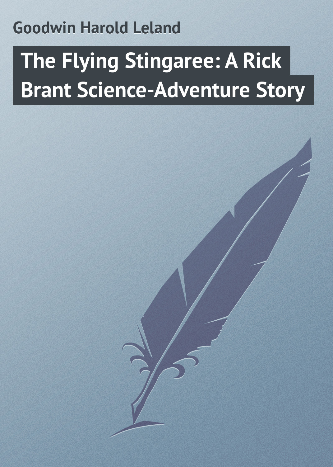 Goodwin Harold Leland The Flying Stingaree: A Rick Brant Science-Adventure Story goodwin harold leland the flying stingaree a rick brant science adventure story