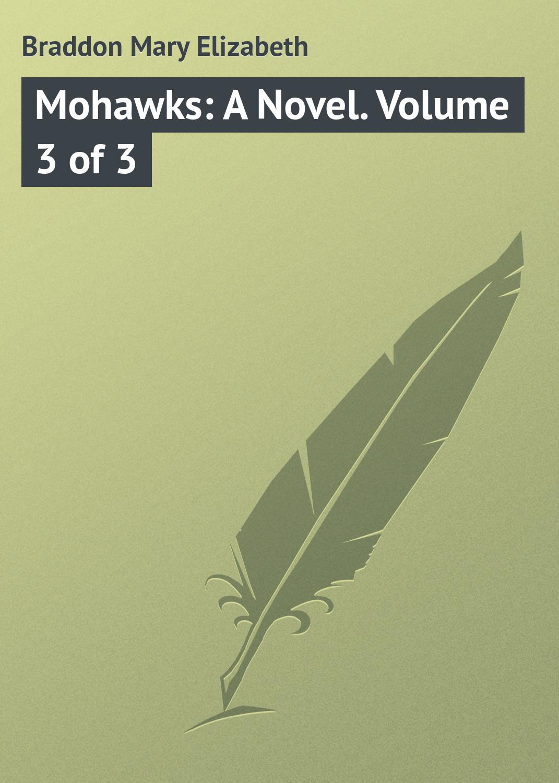Мэри Элизабет Брэддон Mohawks: A Novel. Volume 3 of 3 battlepug volume 3