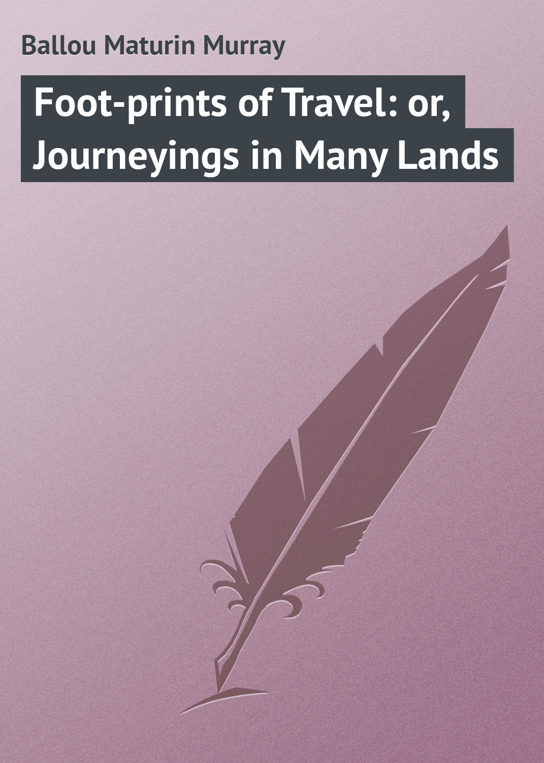 цена Ballou Maturin Murray Foot-prints of Travel: or, Journeyings in Many Lands онлайн в 2017 году