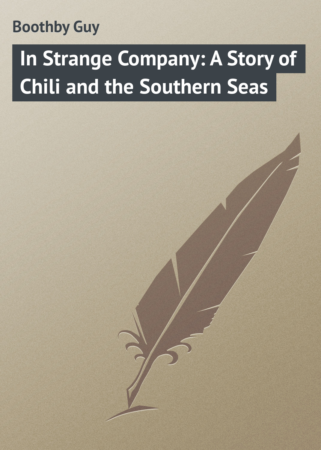 Boothby Guy In Strange Company: A Story of Chili and the Southern Seas