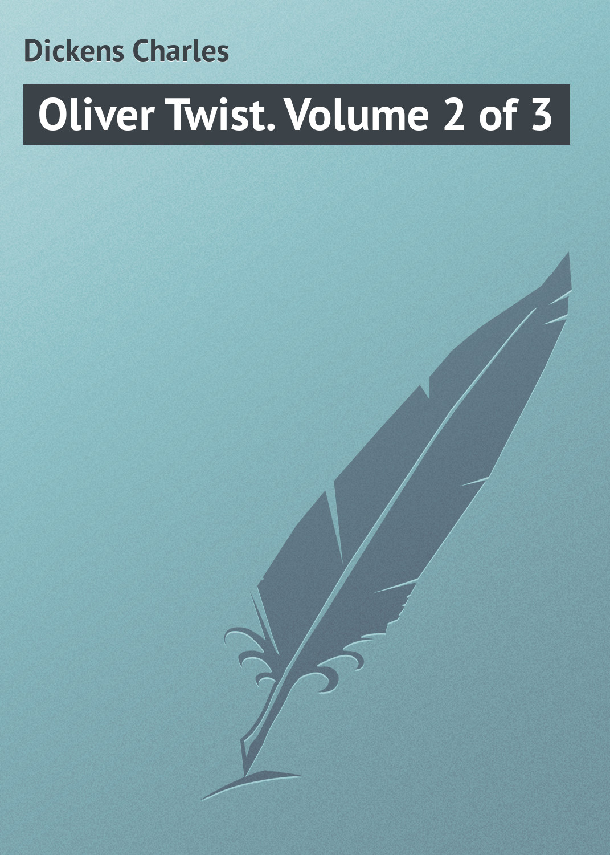 Чарльз Диккенс Oliver Twist. Volume 2 of 3 oliver polak ulm