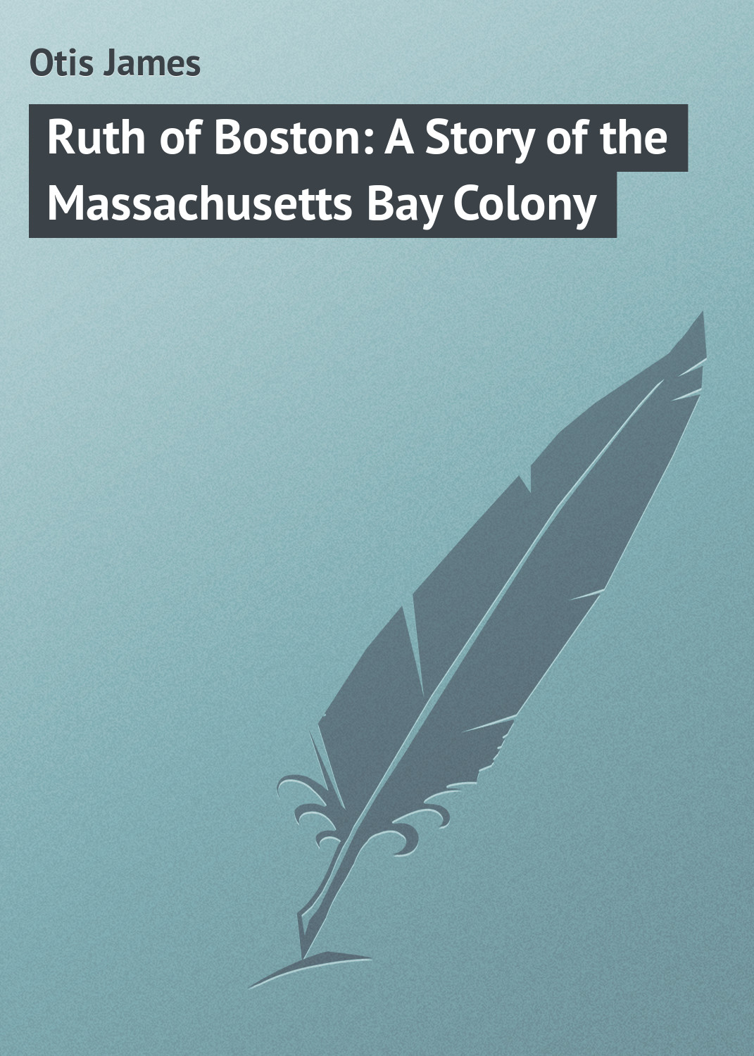 Otis James Ruth of Boston: A Story of the Massachusetts Bay Colony джоэл коэн the boston camerata the schola cantorum of boston the shaker community of sabbathday lake maine joel cohen simple gifts