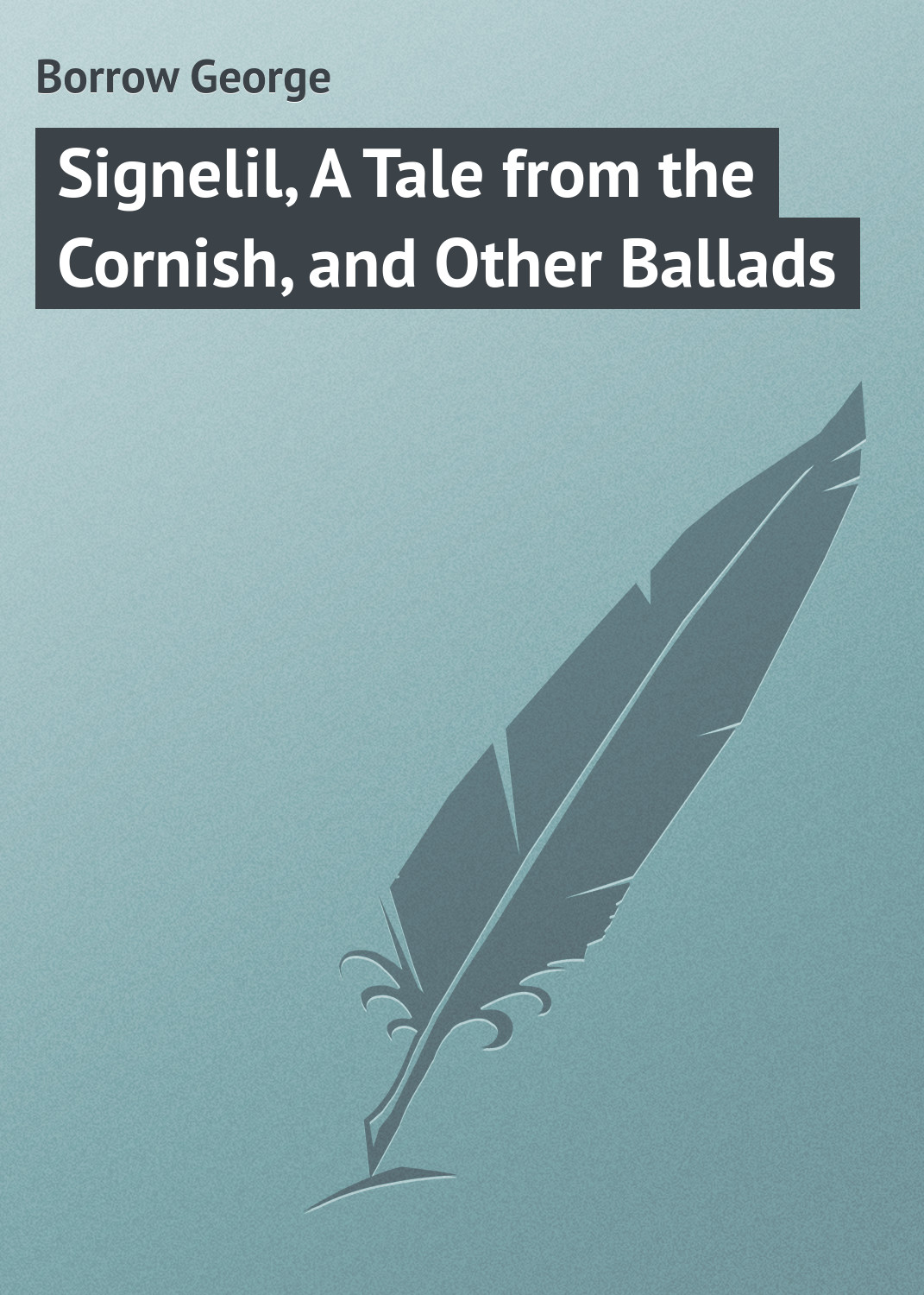 Borrow George Signelil, A Tale from the Cornish, and Other Ballads цена и фото