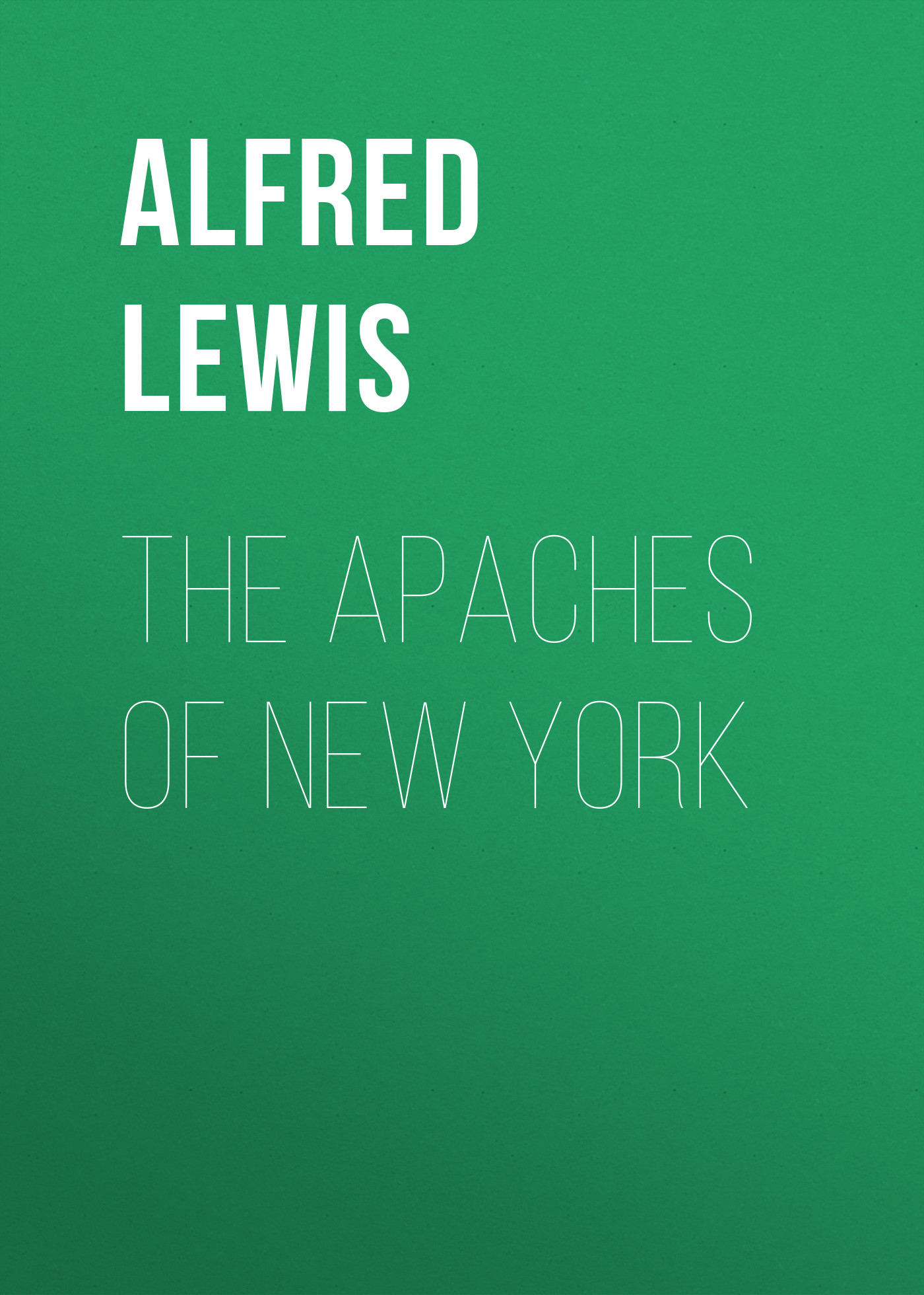 цена Lewis Alfred Henry The Apaches of New York онлайн в 2017 году
