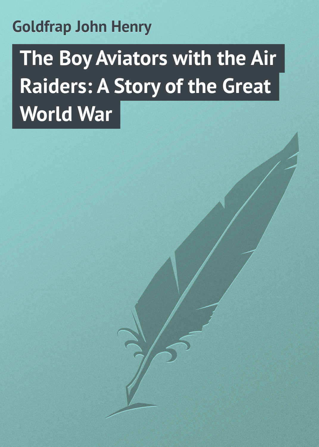 купить Goldfrap John Henry The Boy Aviators with the Air Raiders: A Story of the Great World War по цене 0 рублей
