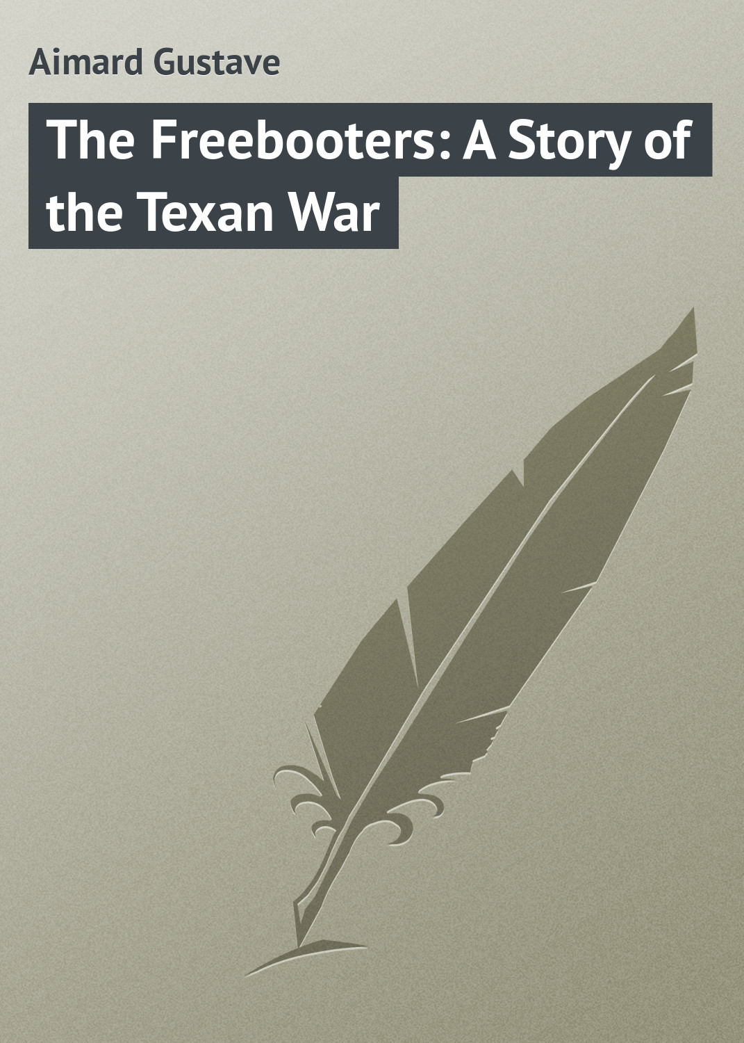 цена Gustave Aimard The Freebooters: A Story of the Texan War онлайн в 2017 году