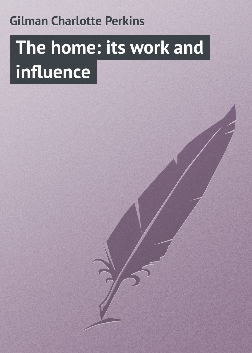 Gilman Charlotte Perkins The home: its work and influence bad influence