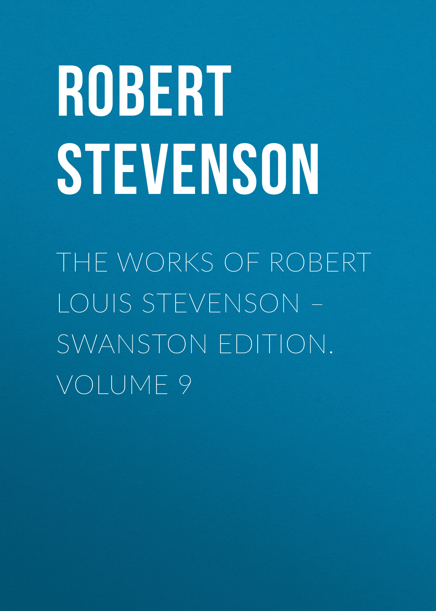 цена на Роберт Льюис Стивенсон The Works of Robert Louis Stevenson – Swanston Edition. Volume 9