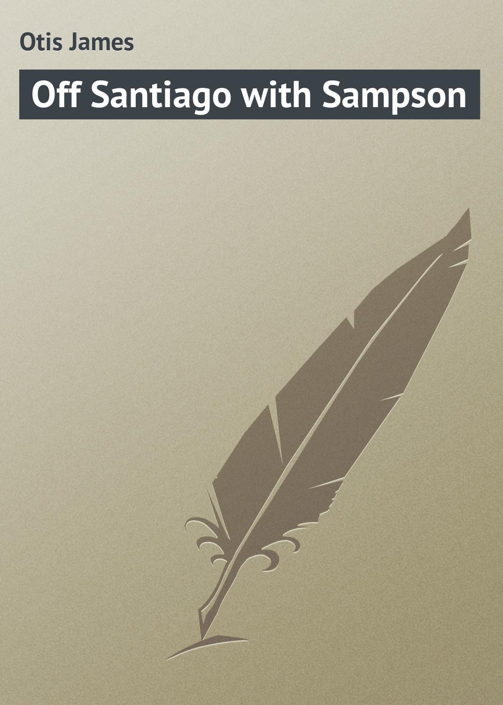 Otis James Off Santiago with Sampson