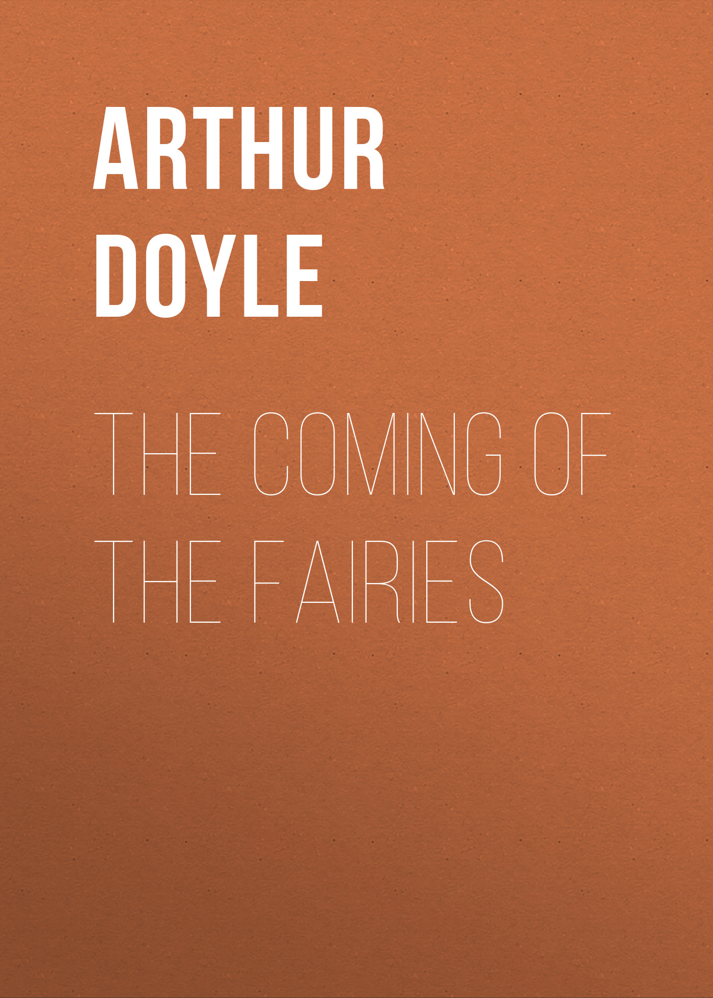 Doyle Arthur Conan The Coming of the Fairies arthur conan doyle the white company isbn 978 5 521 07143 2