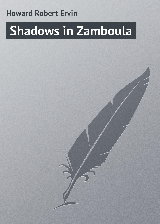 Howard Robert Ervin Shadows in Zamboula shadows shadows singles collection 2 lp