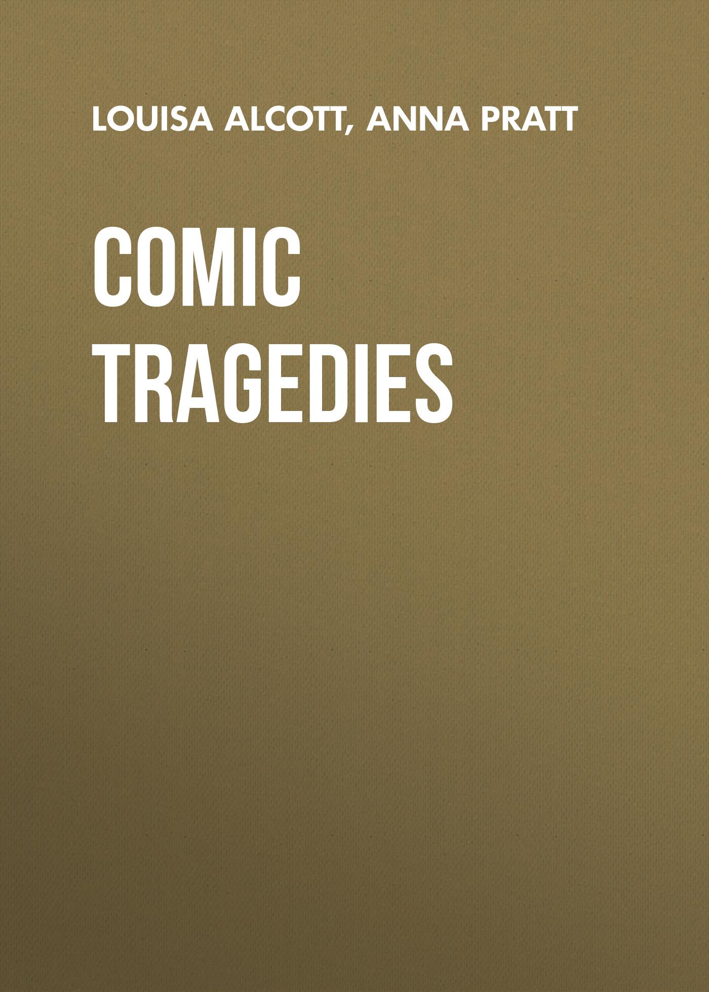 Луиза Мэй Олкотт Comic Tragedies