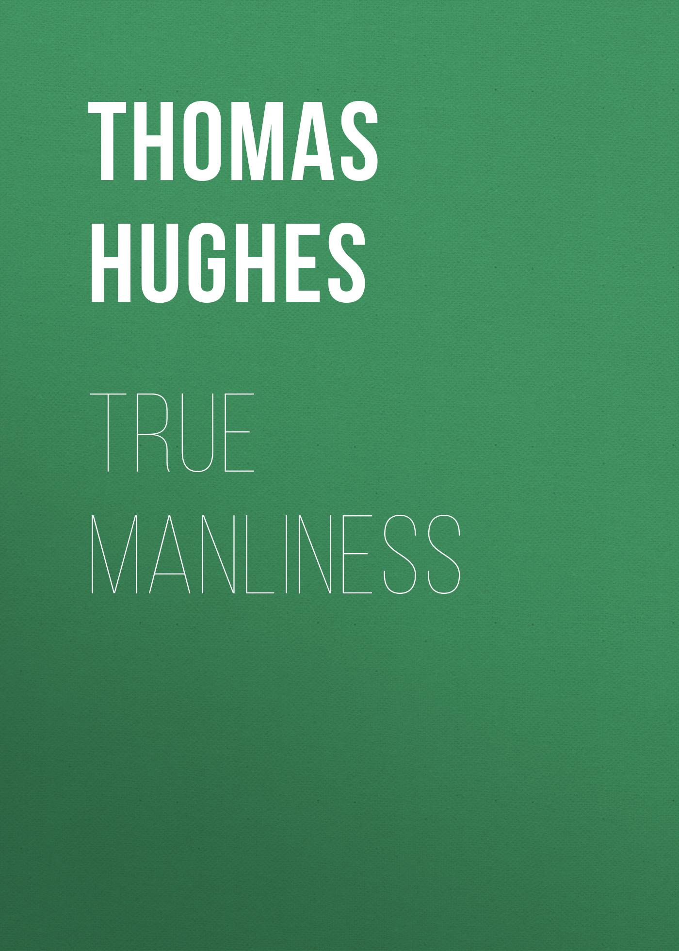 Hughes Thomas True Manliness glenn hughes