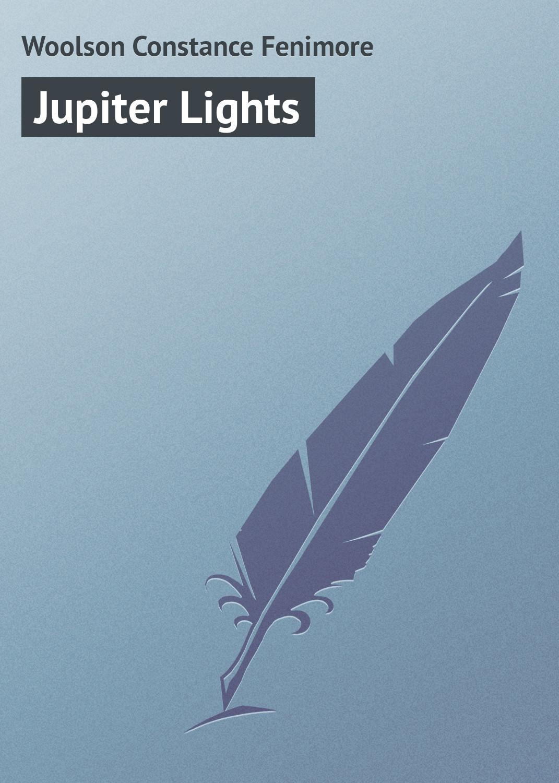 Woolson Constance Fenimore Jupiter Lights woolson constance fenimore horace chase