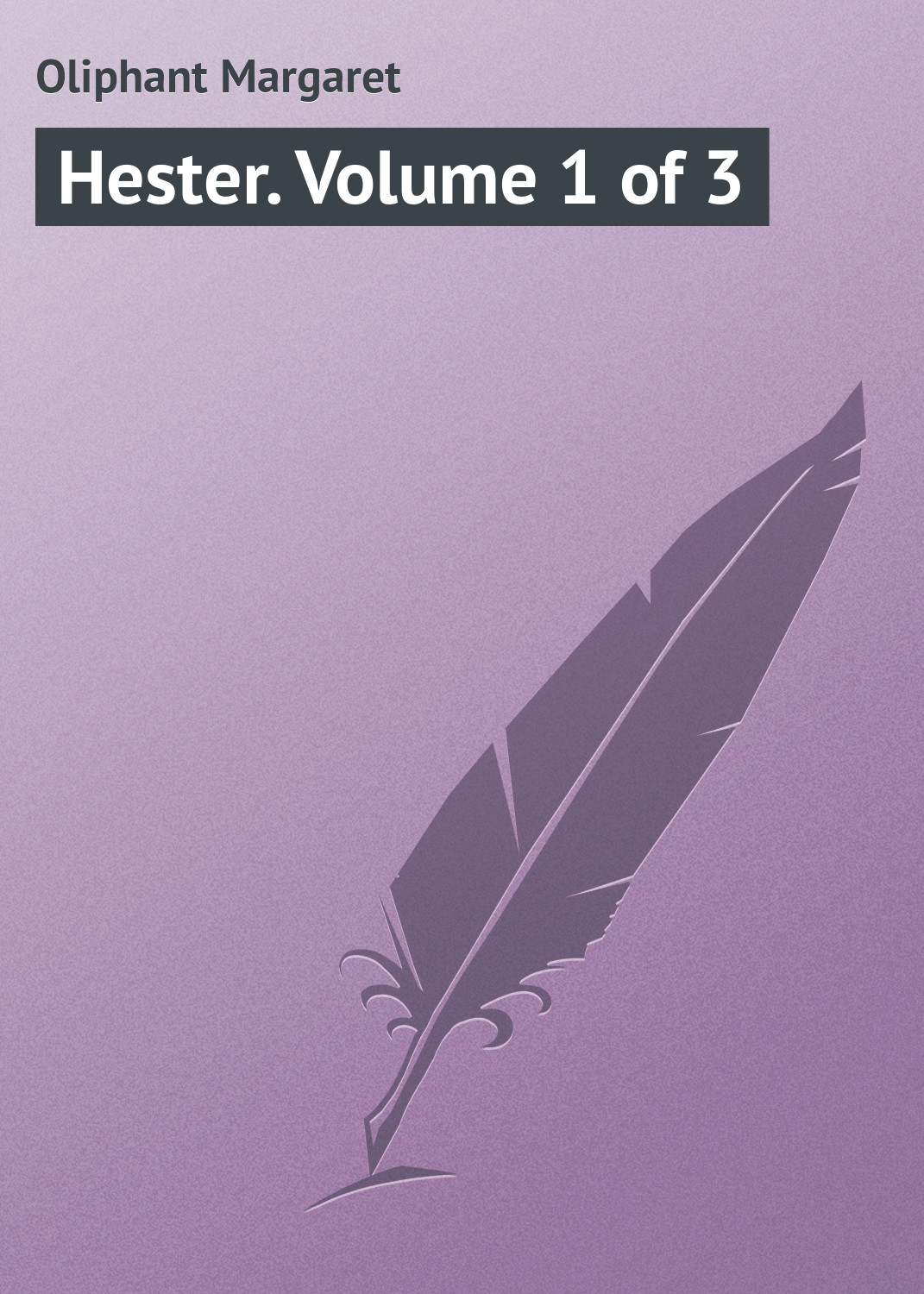 Маргарет Олифант Hester. Volume 1 of 3 nicholas hester stop stopping your unstoppableness 1