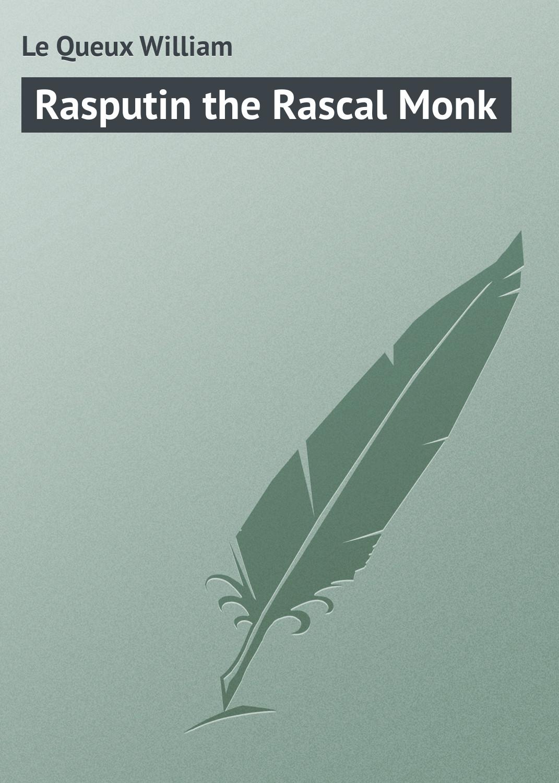 Le Queux William Rasputin the Rascal Monk rasputin the last word