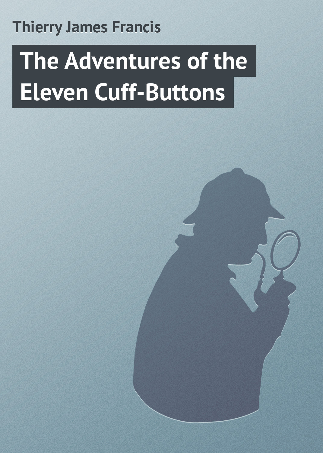 Thierry James Francis The Adventures of the Eleven Cuff-Buttons gasquet francis aidan the eve of the reformation