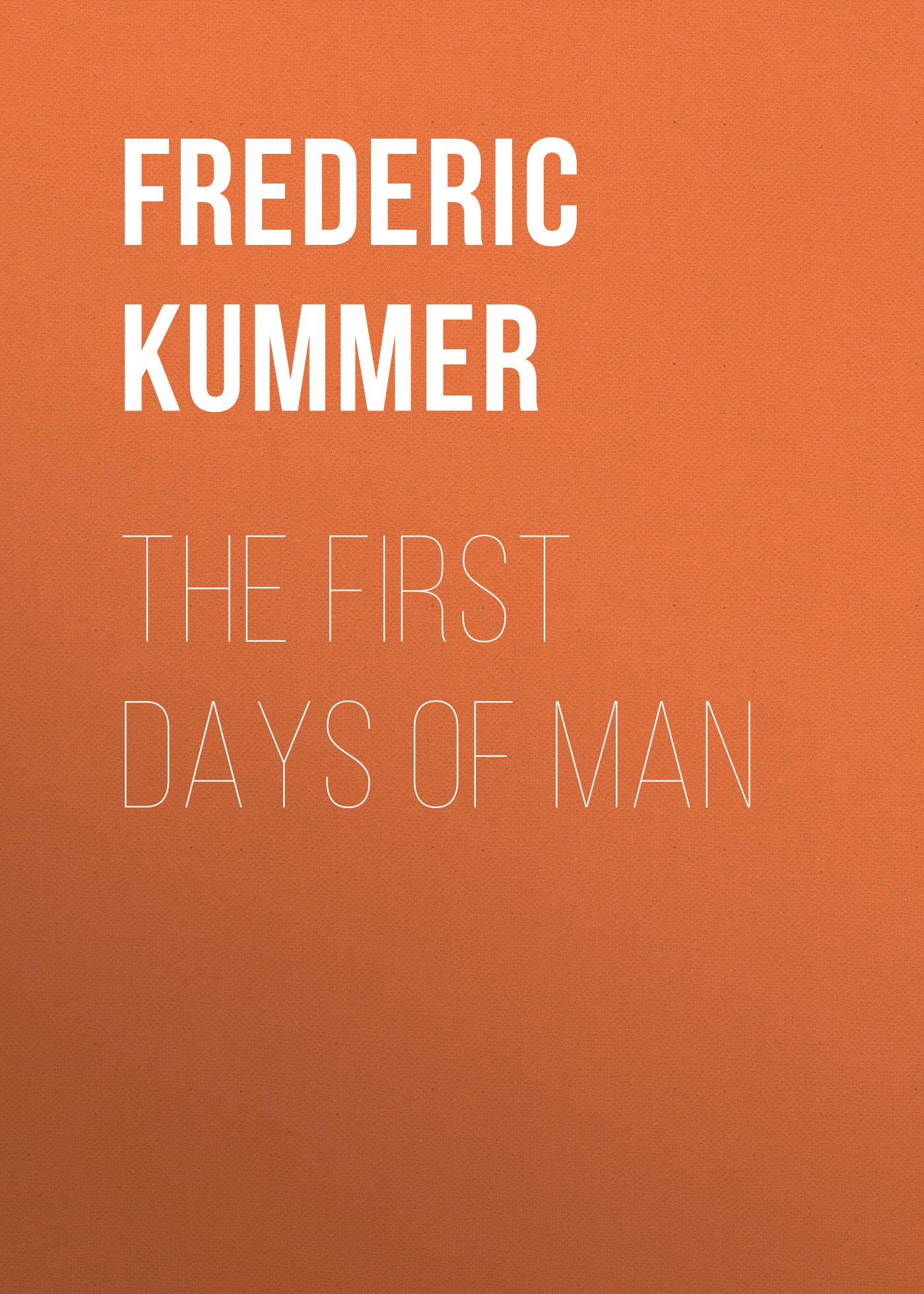 Kummer Frederic Arnold The First Days of Man the first forty days