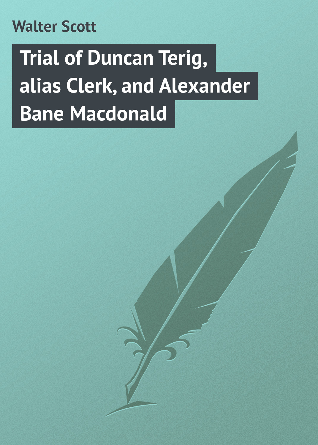 Walter Scott Trial of Duncan Terig, alias Clerk, and Alexander Bane Macdonald walter scott novels and romances vol 5