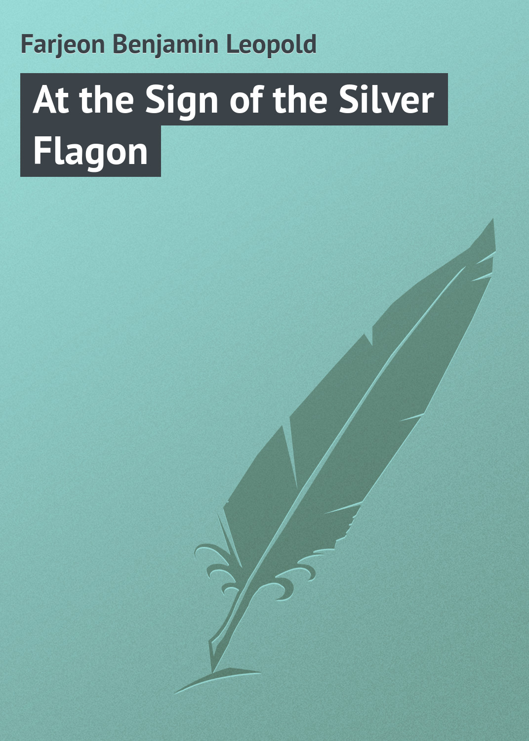 Farjeon Benjamin Leopold At the Sign of the Silver Flagon цена и фото