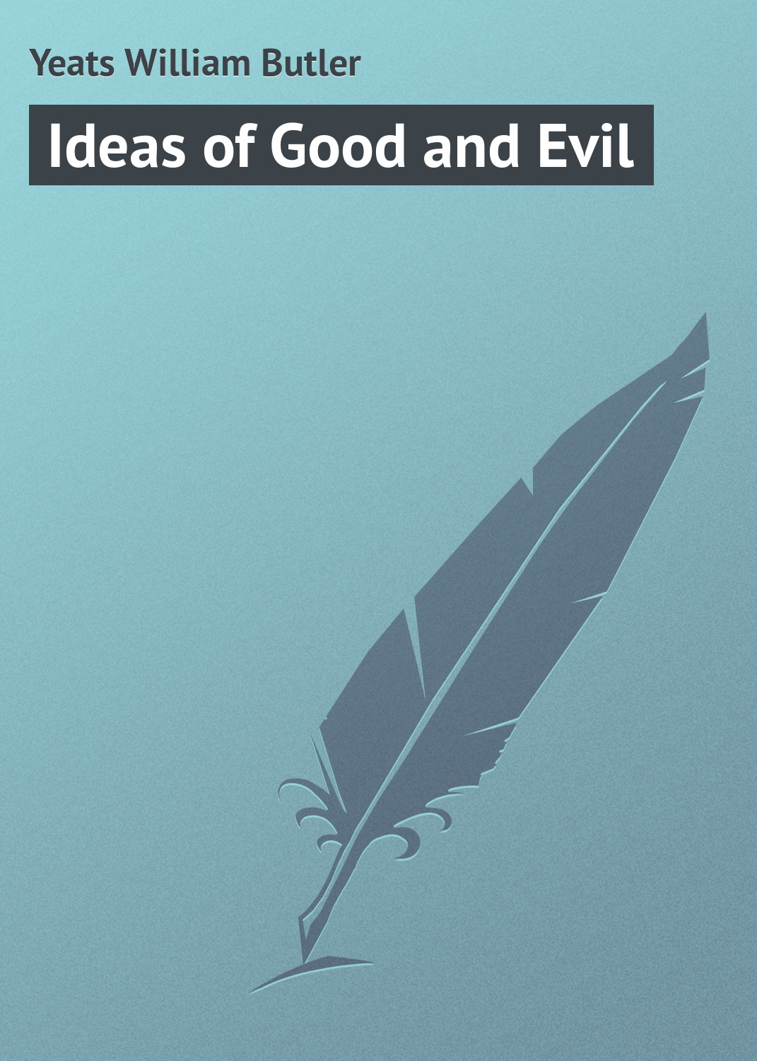 William Butler Yeats Ideas of Good and Evil william irwin green lantern and philosophy no evil shall escape this book